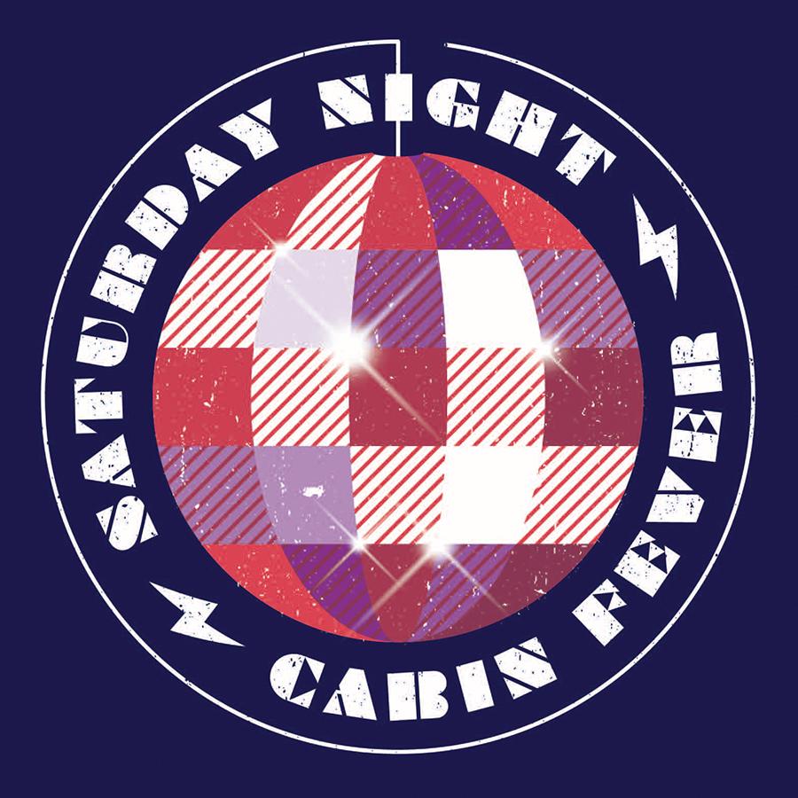 Saturday Night Cabin Fever